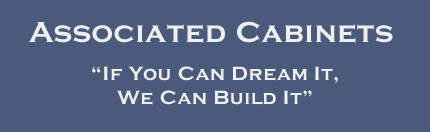 Associated Cabinets - If You Can Dream It, We Can Build It